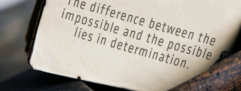 The difference between the impossible and the possible lies in a man's determination