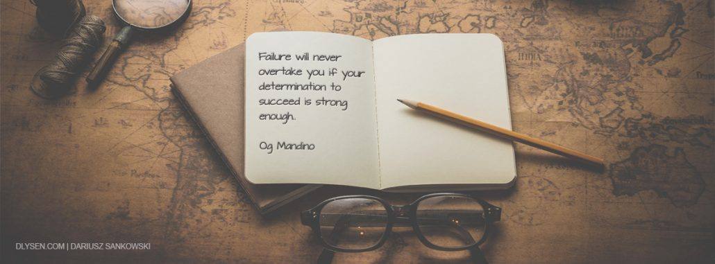 Failure will never overtake you if your determination to succeed is strong enough. Og Mandino